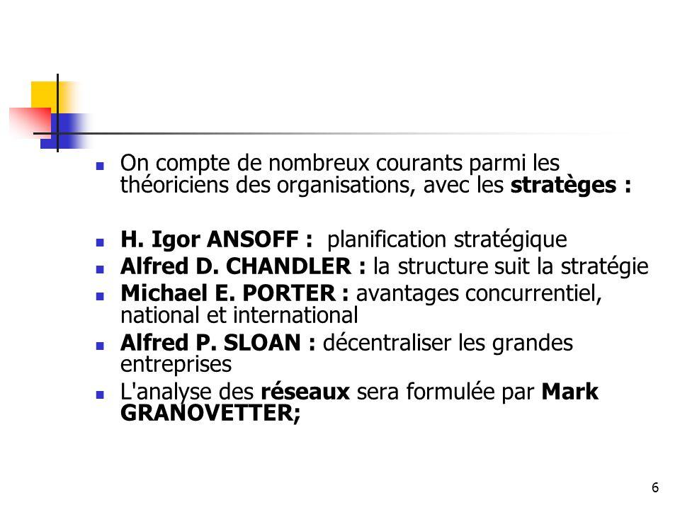 6 On compte de nombreux courants parmi les théoriciens des organisations, avec les stratèges : H. Igor ANSOFF : planification stratégique Alfred D. CH