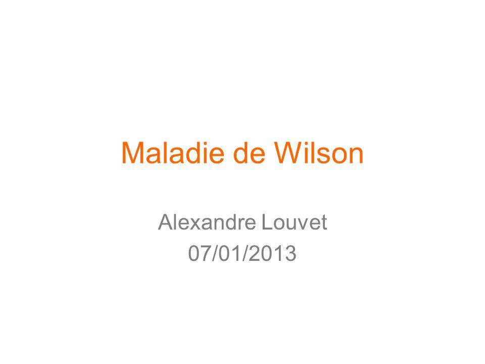 Maladie de Wilson Alexandre Louvet 07/01/2013
