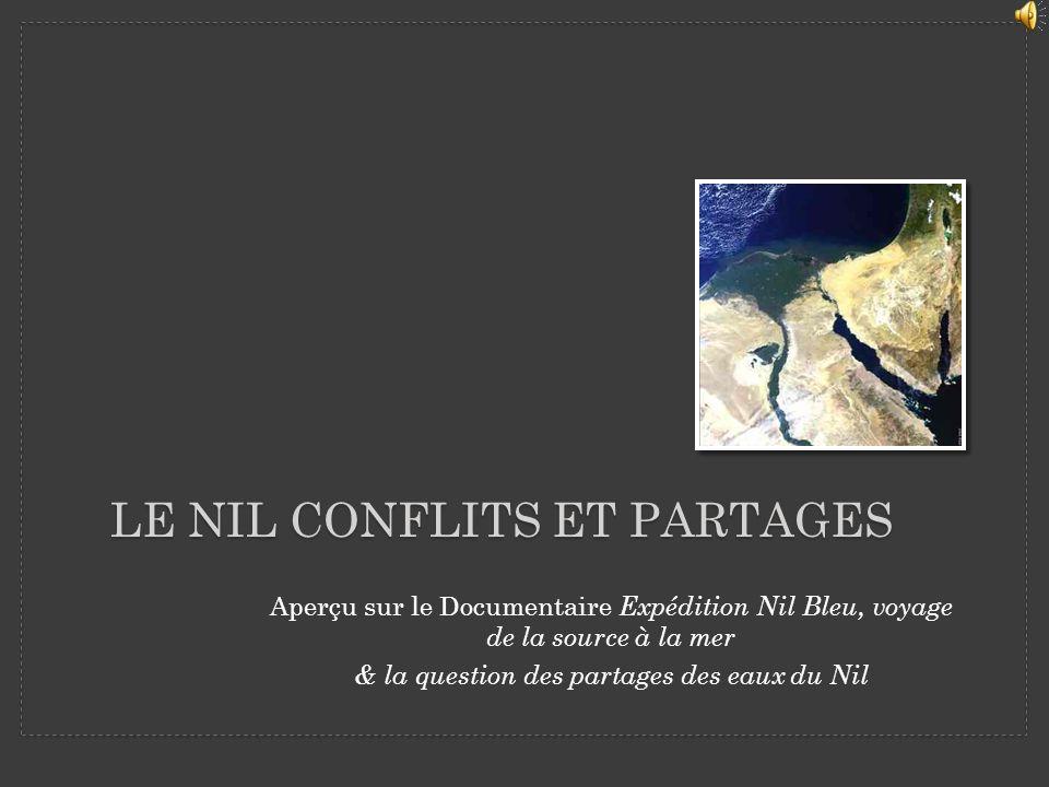 LE NIL CONFLITS ET PARTAGES Aperçu sur le Documentaire Expédition Nil Bleu, voyage de la source à la mer & la question des partages des eaux du Nil