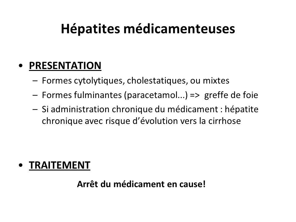 Hépatites médicamenteuses PRESENTATION –Formes cytolytiques, cholestatiques, ou mixtes –Formes fulminantes (paracetamol...) => greffe de foie –Si admi