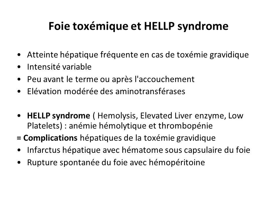 Foie toxémique et HELLP syndrome Atteinte hépatique fréquente en cas de toxémie gravidique Intensité variable Peu avant le terme ou après l'accoucheme