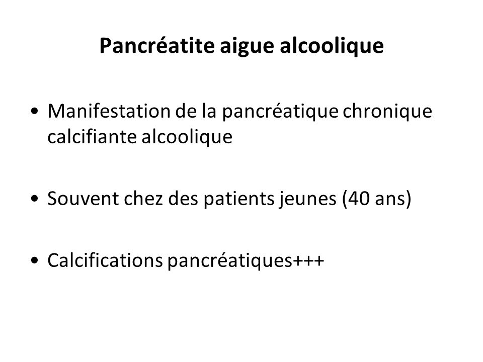 Manifestation de la pancréatique chronique calcifiante alcoolique Souvent chez des patients jeunes (40 ans) Calcifications pancréatiques+++ Pancréatit