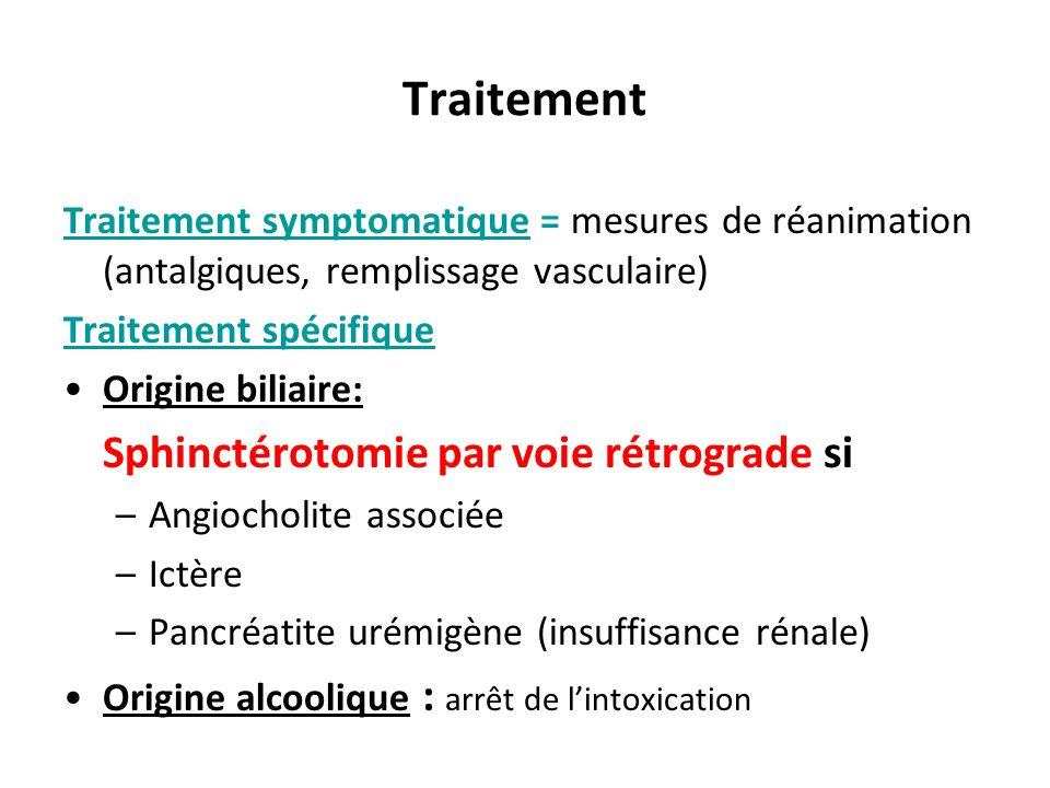 Traitement symptomatique = mesures de réanimation (antalgiques, remplissage vasculaire) Traitement spécifique Origine biliaire: Sphinctérotomie par vo