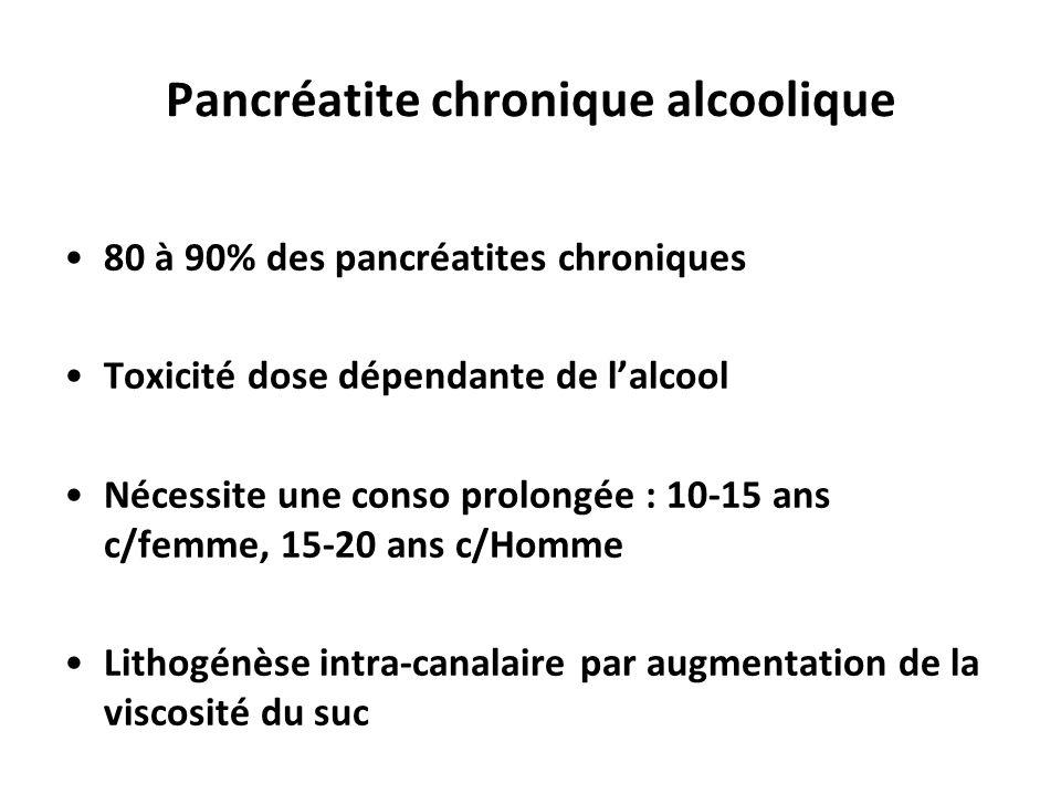 Pancréatite chronique alcoolique 80 à 90% des pancréatites chroniques Toxicité dose dépendante de l'alcool Nécessite une conso prolongée : 10-15 ans c