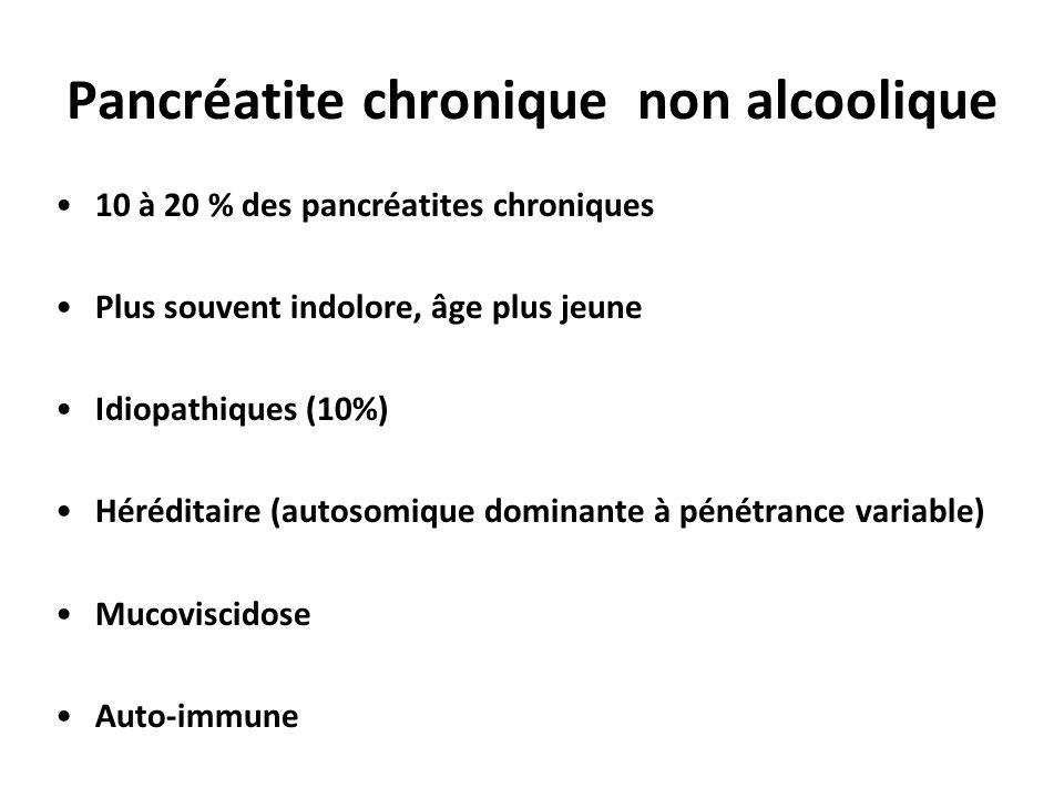 Pancréatite chronique non alcoolique 10 à 20 % des pancréatites chroniques Plus souvent indolore, âge plus jeune Idiopathiques (10%) Héréditaire (auto