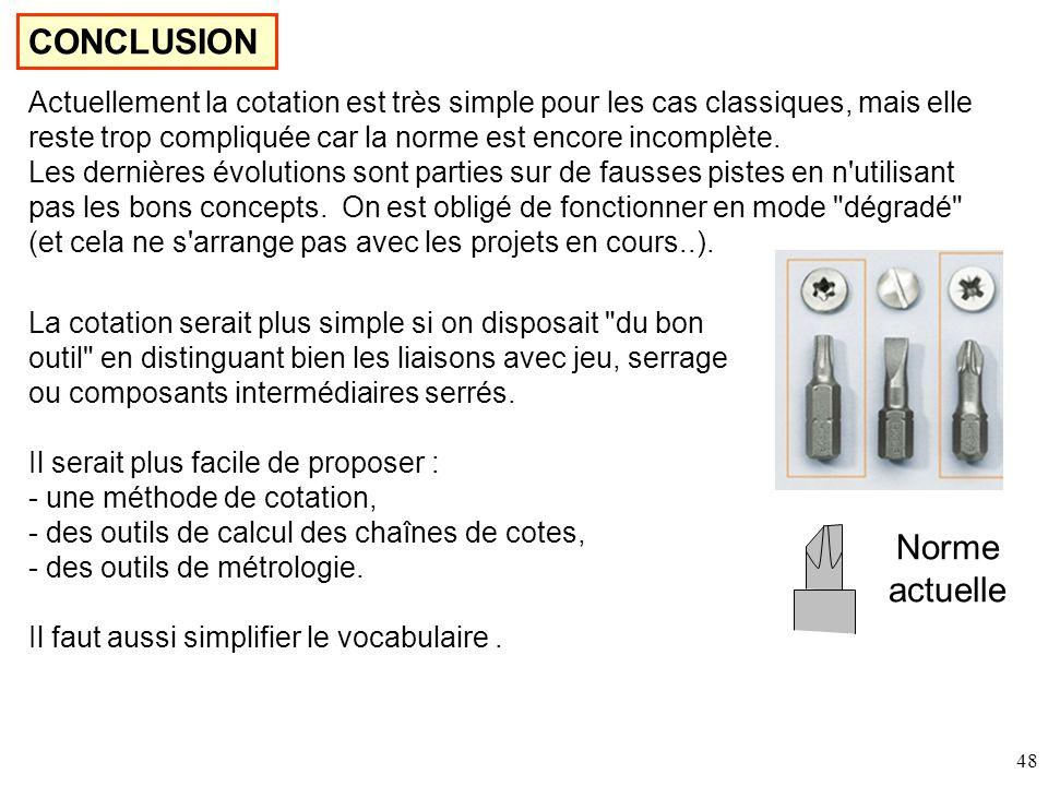 48 CONCLUSION La cotation serait plus simple si on disposait du bon outil en distinguant bien les liaisons avec jeu, serrage ou composants intermédiaires serrés.