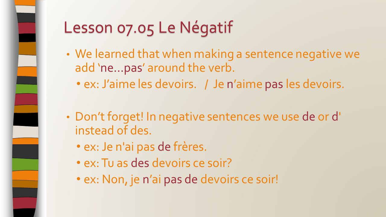 We learned that when making a sentence negative we add 'ne…pas' around the verb.