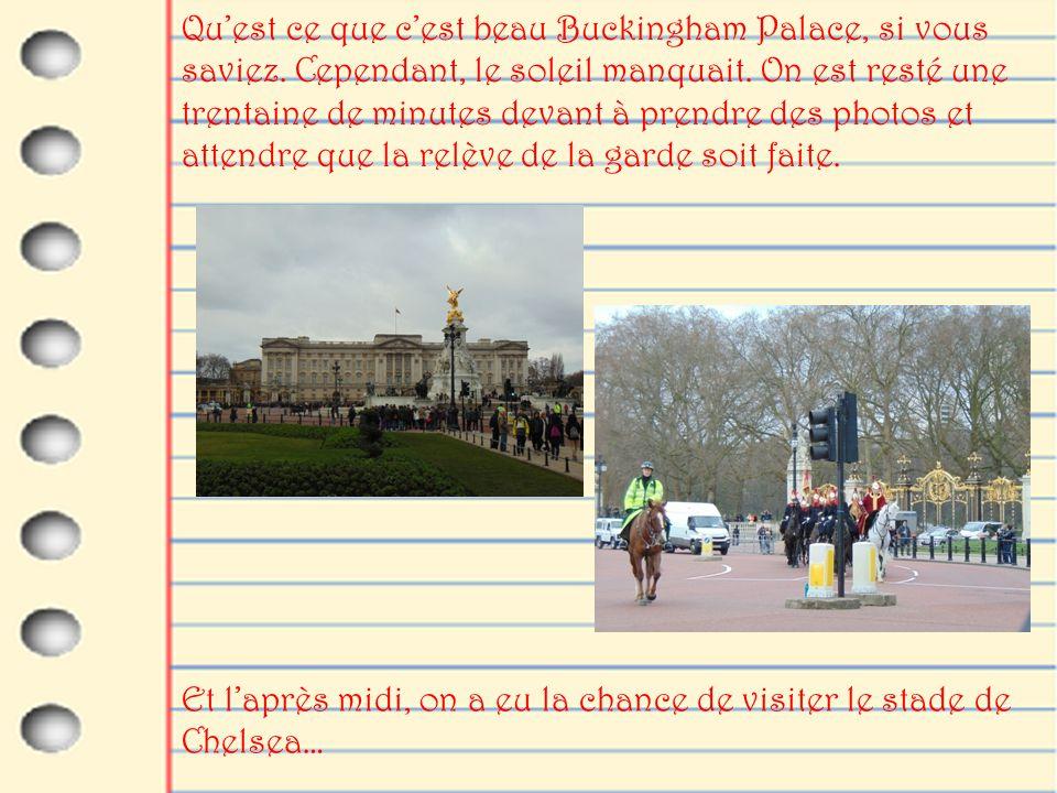 Qu'est ce que c'est beau Buckingham Palace, si vous saviez.