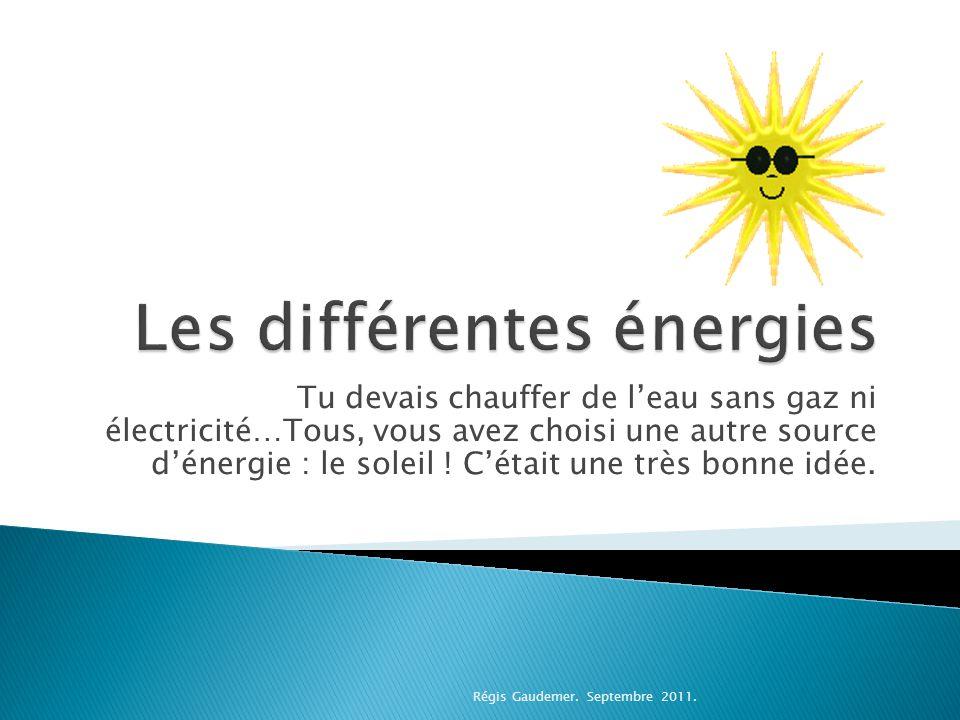  L'énergie est à l'origine de tout .Rien ne peut se faire sans elle.