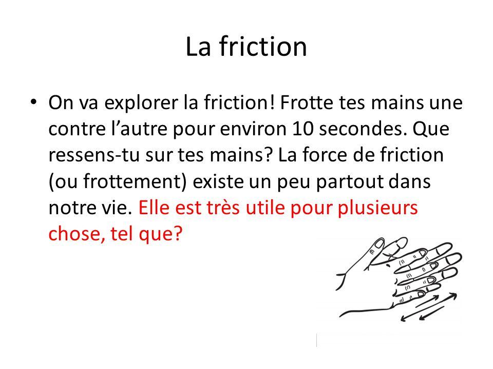La friction On va explorer la friction.