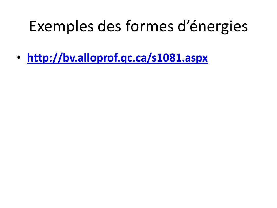 Exemples des formes d'énergies http://bv.alloprof.qc.ca/s1081.aspx