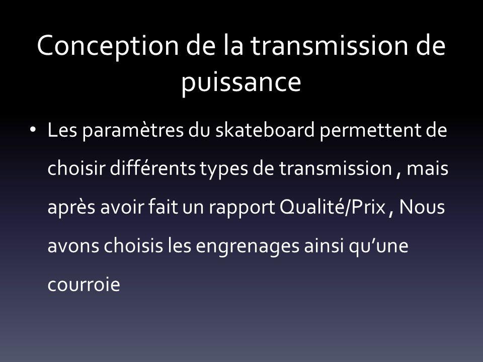 Conception de la transmission de puissance Les paramètres du skateboard permettent de choisir différents types de transmission, mais après avoir fait