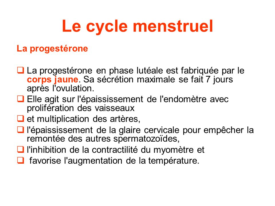 Le cycle menstruel La progestérone  La progestérone en phase lutéale est fabriquée par le corps jaune.