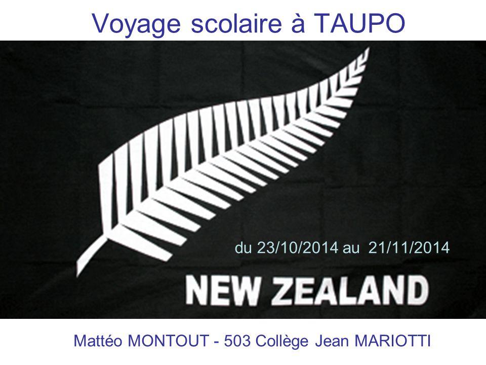 Voyage scolaire à TAUPO du 23/10/2014 au 21/11/2014 Mattéo MONTOUT - 503 Collège Jean MARIOTTI