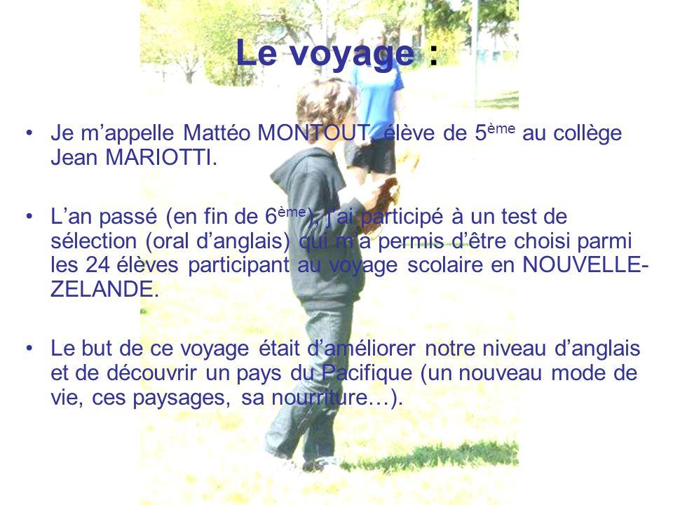 Le voyage : Je m'appelle Mattéo MONTOUT, élève de 5 ème au collège Jean MARIOTTI. L'an passé (en fin de 6 ème ), j'ai participé à un test de sélection