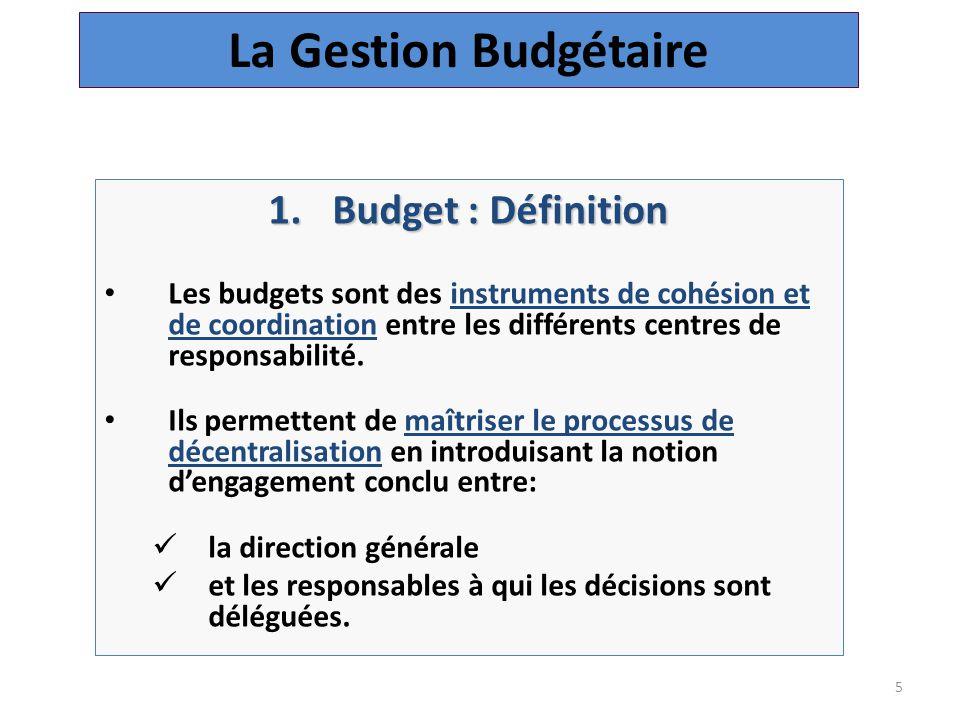 5 1.Budget : Définition Les budgets sont des instruments de cohésion et de coordination entre les différents centres de responsabilité.