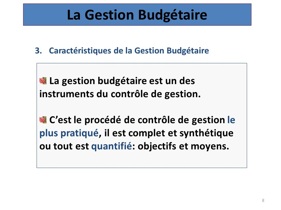 8 3.Caractéristiques de la Gestion Budgétaire La Gestion Budgétaire La gestion budgétaire est un des instruments du contrôle de gestion.