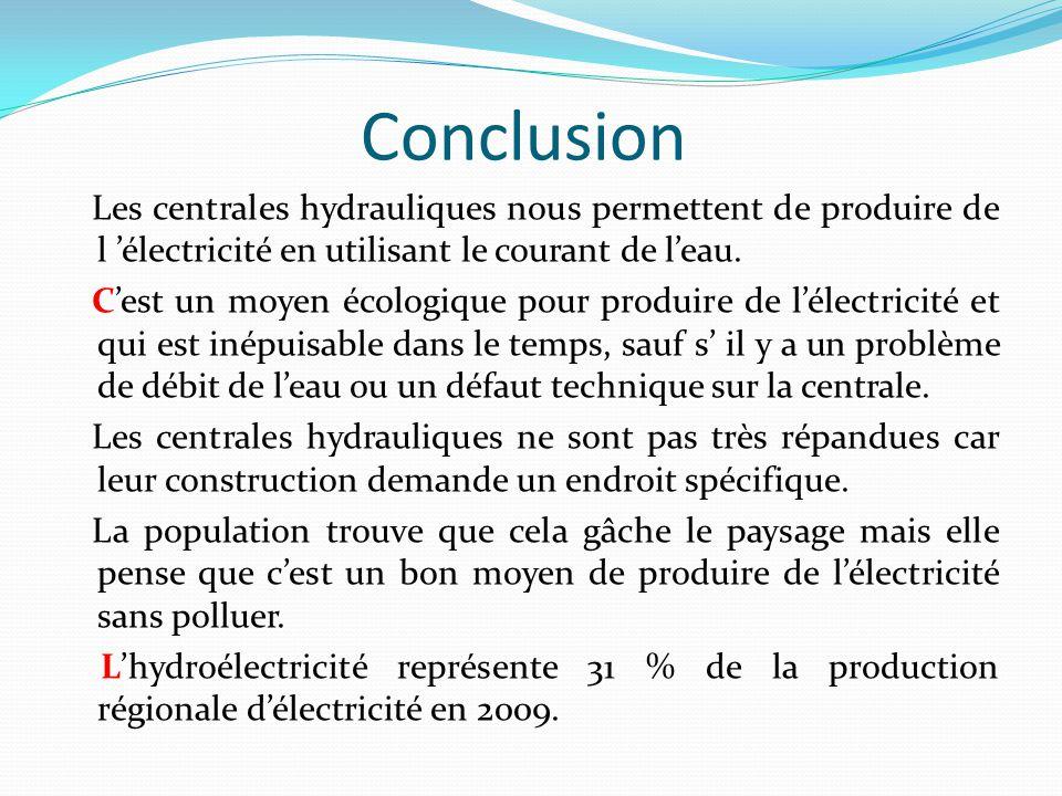 Conclusion Les centrales hydrauliques nous permettent de produire de l 'électricité en utilisant le courant de l'eau. C'est un moyen écologique pour p