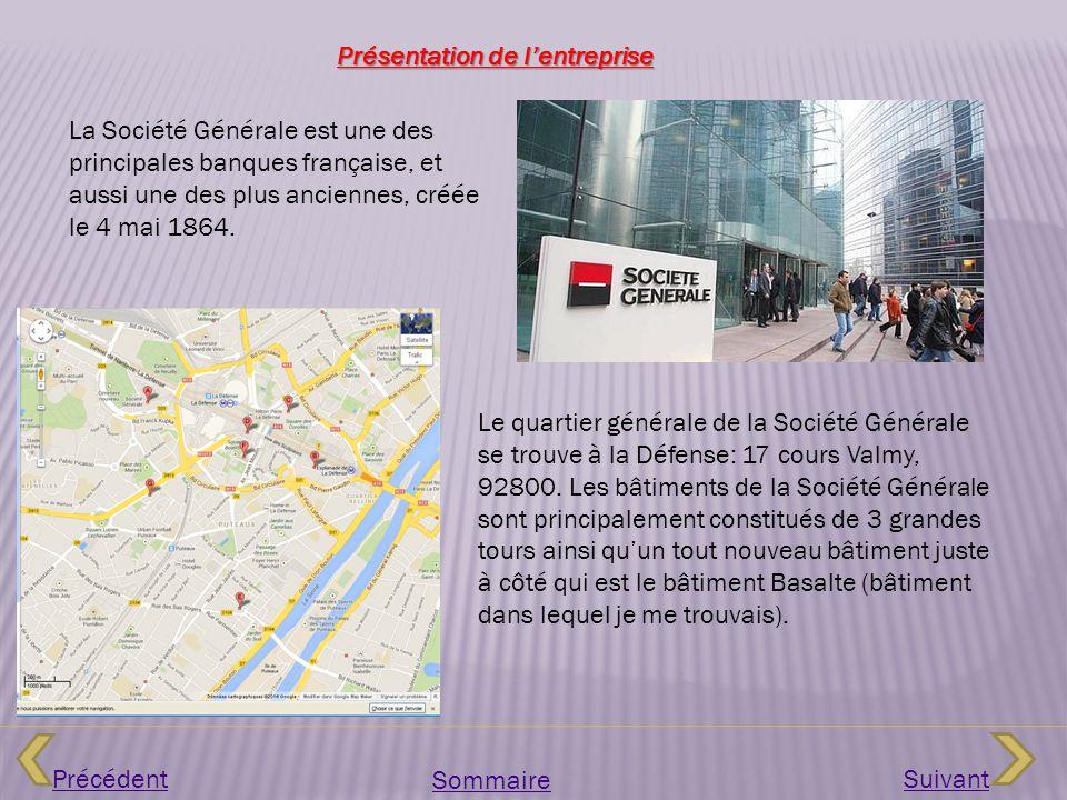 Précédent Sommaire Suivant Le quartier générale de la Société Générale se trouve à la Défense: 17 cours Valmy, 92800. Les bâtiments de la Société Géné