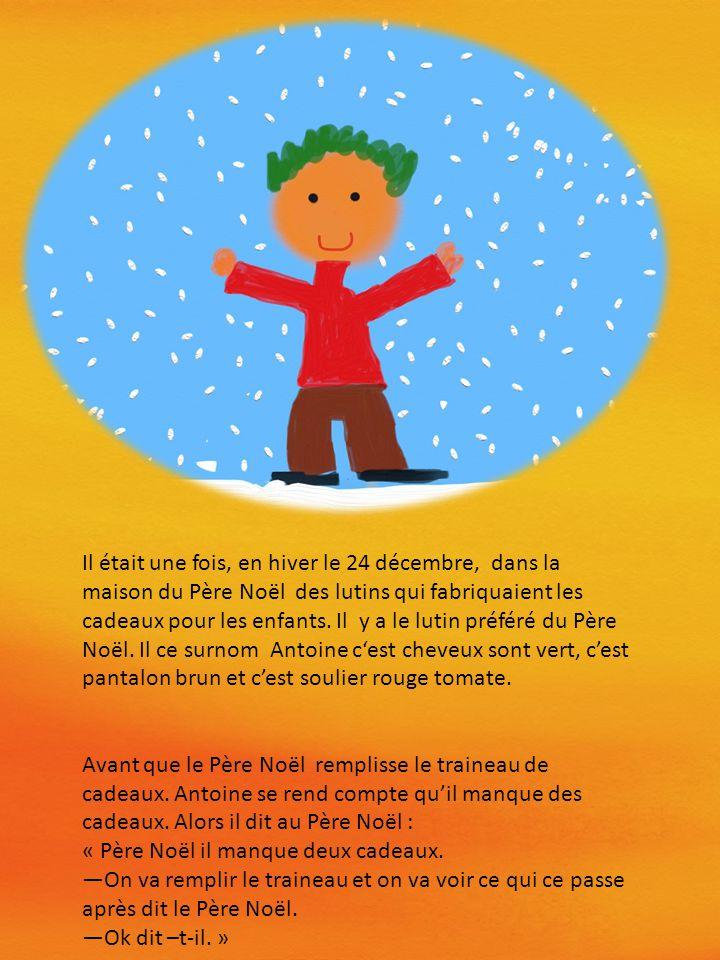 Il était une fois, en hiver le 24 décembre, dans la maison du Père Noël des lutins qui fabriquaient les cadeaux pour les enfants.