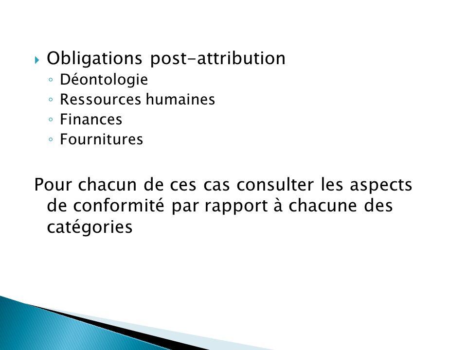  Obligations post-attribution ◦ Déontologie ◦ Ressources humaines ◦ Finances ◦ Fournitures Pour chacun de ces cas consulter les aspects de conformité par rapport à chacune des catégories