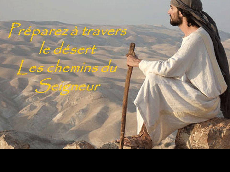 Préparez à travers le désert Les chemins du Seigneur