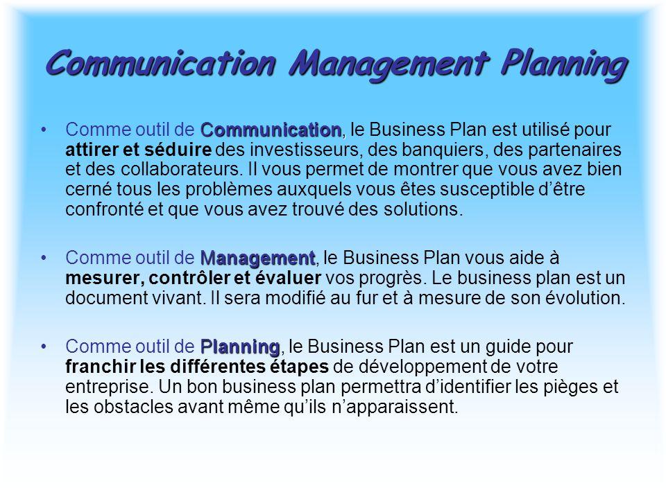 Communication Management Planning Communication,Comme outil de Communication, le Business Plan est utilisé pour attirer et séduire des investisseurs, des banquiers, des partenaires et des collaborateurs.