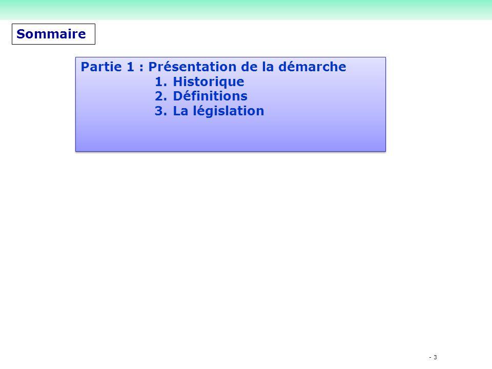 - 3 Sommaire Partie 1 : Présentation de la démarche 1.Historique 2.Définitions 3.La législation Partie 1 : Présentation de la démarche 1.Historique 2.Définitions 3.La législation