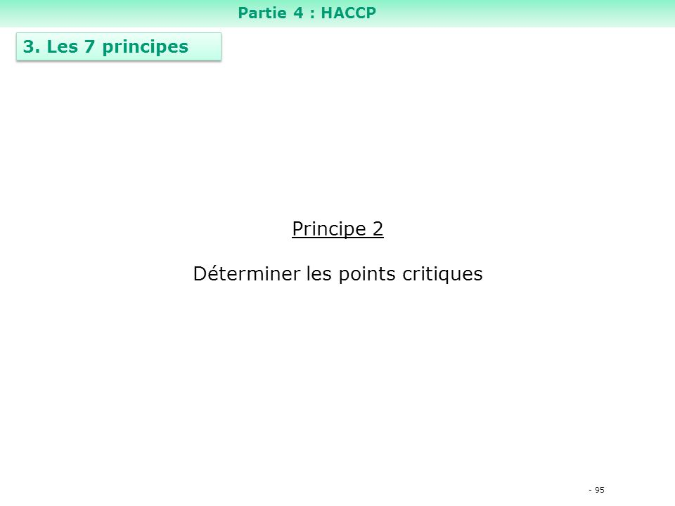 - 95 Principe 2 Déterminer les points critiques 3. Les 7 principes Partie 4 : HACCP