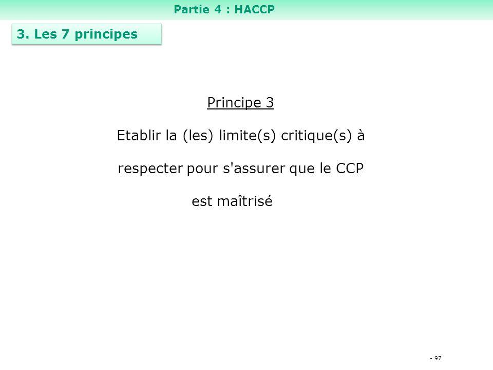 - 97 Principe 3 Etablir la (les) limite(s) critique(s) à respecter pour s assurer que le CCP est maîtrisé 3.
