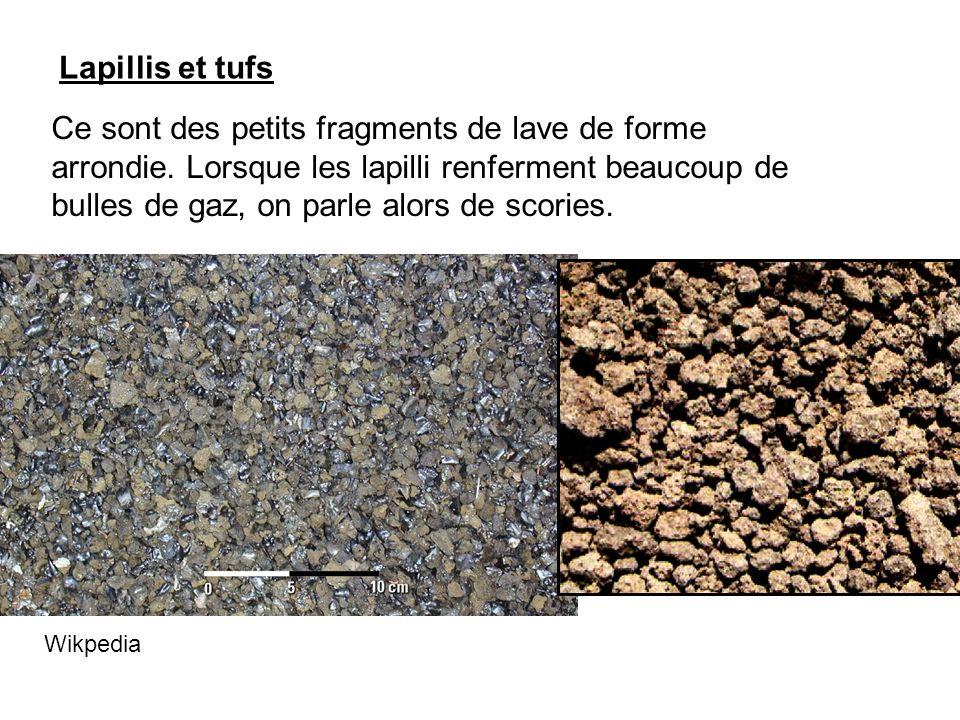 Lapillis et tufs Ce sont des petits fragments de lave de forme arrondie. Lorsque les lapilli renferment beaucoup de bulles de gaz, on parle alors de s