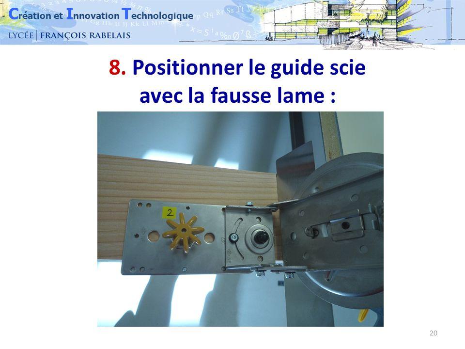 C réation et I nnovation T echnologique 20 8. Positionner le guide scie avec la fausse lame :