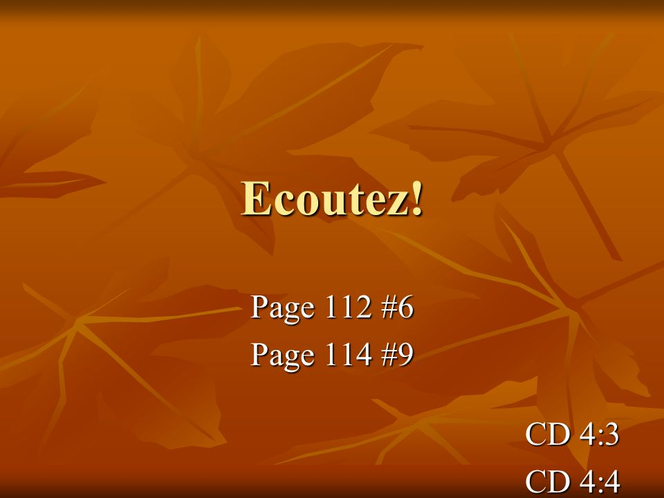 Ecoutez! Page 112 #6 Page 114 #9 CD 4:3 CD 4:4