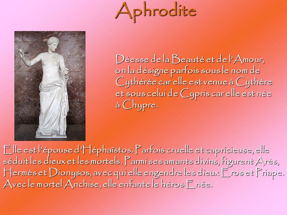 Aphrodite Déesse de la Beauté et de l'Amour, on la désigne parfois sous le nom de Cythérée car elle est venue à Cythère et sous celui de Cypris car elle est née à Chypre.