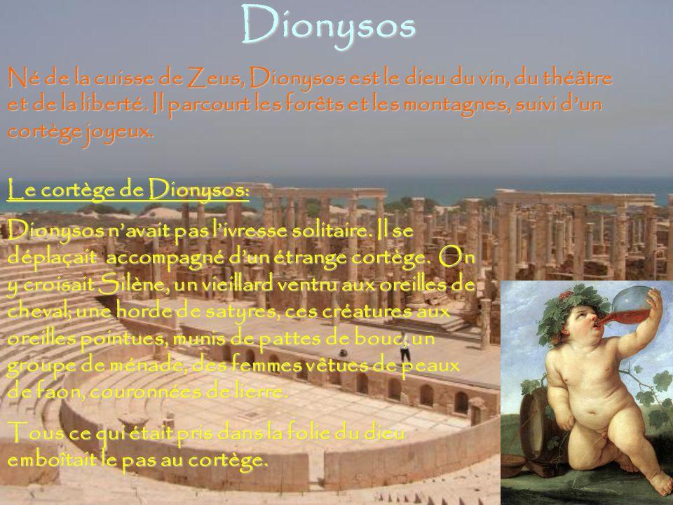 Dionysos Né de la cuisse de Zeus, Dionysos est le dieu du vin, du théâtre et de la liberté.