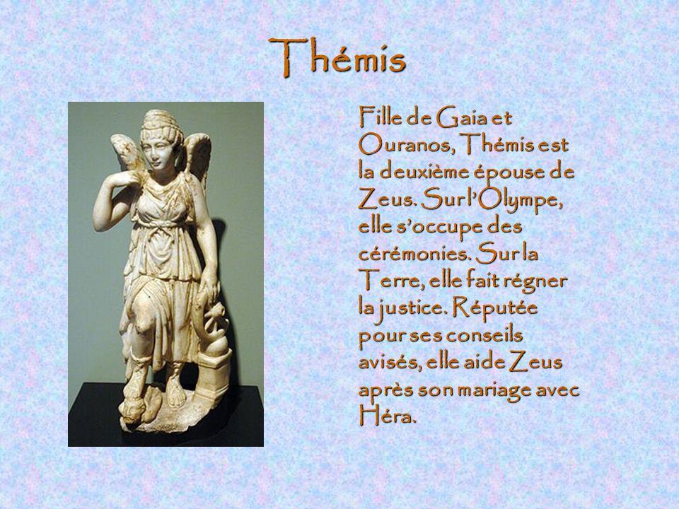 Thémis Fille de Gaia et Ouranos, Thémis est la deuxième épouse de Zeus.