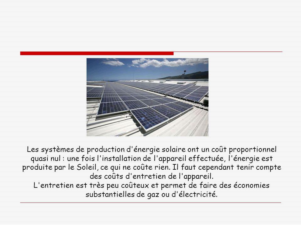 Les systèmes de production d'énergie solaire ont un coût proportionnel quasi nul : une fois l'installation de l'appareil effectuée, l'énergie est prod