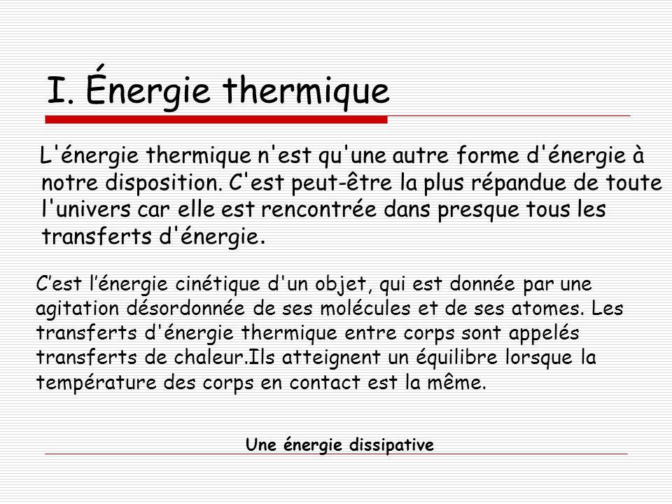 Utilité de l'énergie thermique Par contact direct -la conduction thermique (transfert de l énergie cinétique des molécules sans échange de matière) -la convention (échange de matière entre fluides ou entre gaz) La dissipation d énergie thermique par contact se fait de façon -Disymétrique par rapport au temps.