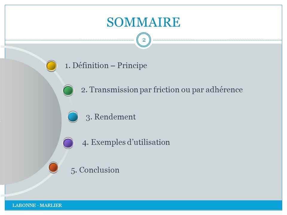 SOMMAIRE LABONNE - MARLIER 2 4. Exemples d'utilisation 3. Rendement 2. Transmission par friction ou par adhérence 1. Définition – Principe 5. Conclusi