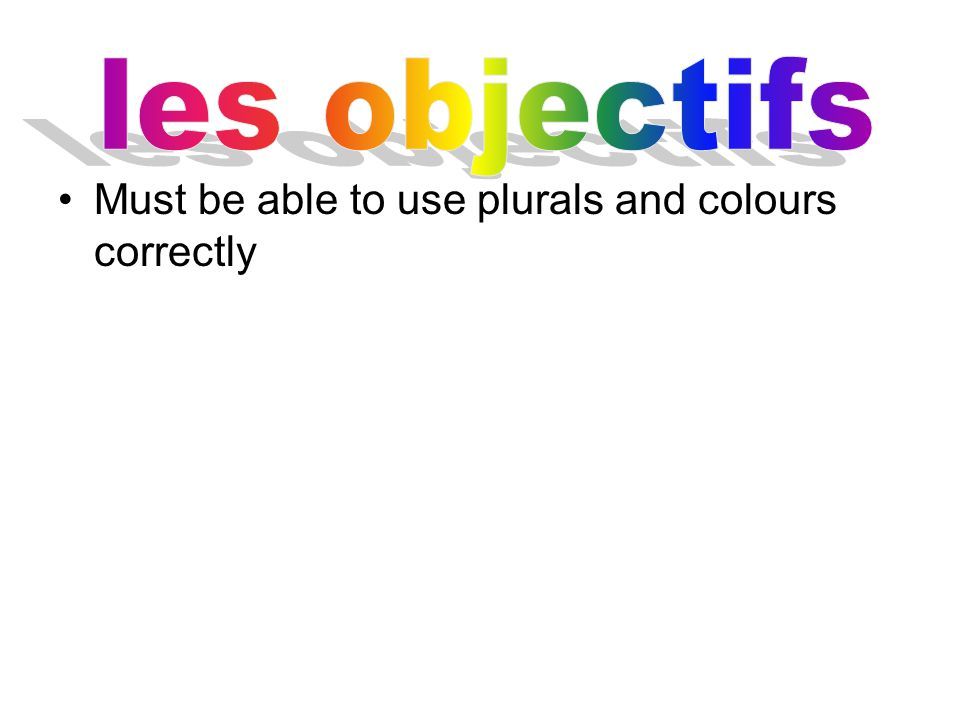 Must be able to use plurals and colours correctly