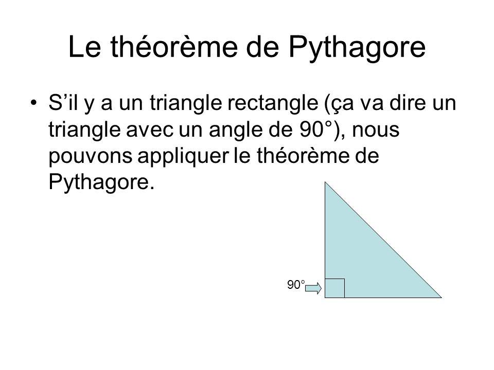 Le théorème de Pythagore S'il y a un triangle rectangle (ça va dire un triangle avec un angle de 90°), nous pouvons appliquer le théorème de Pythagore