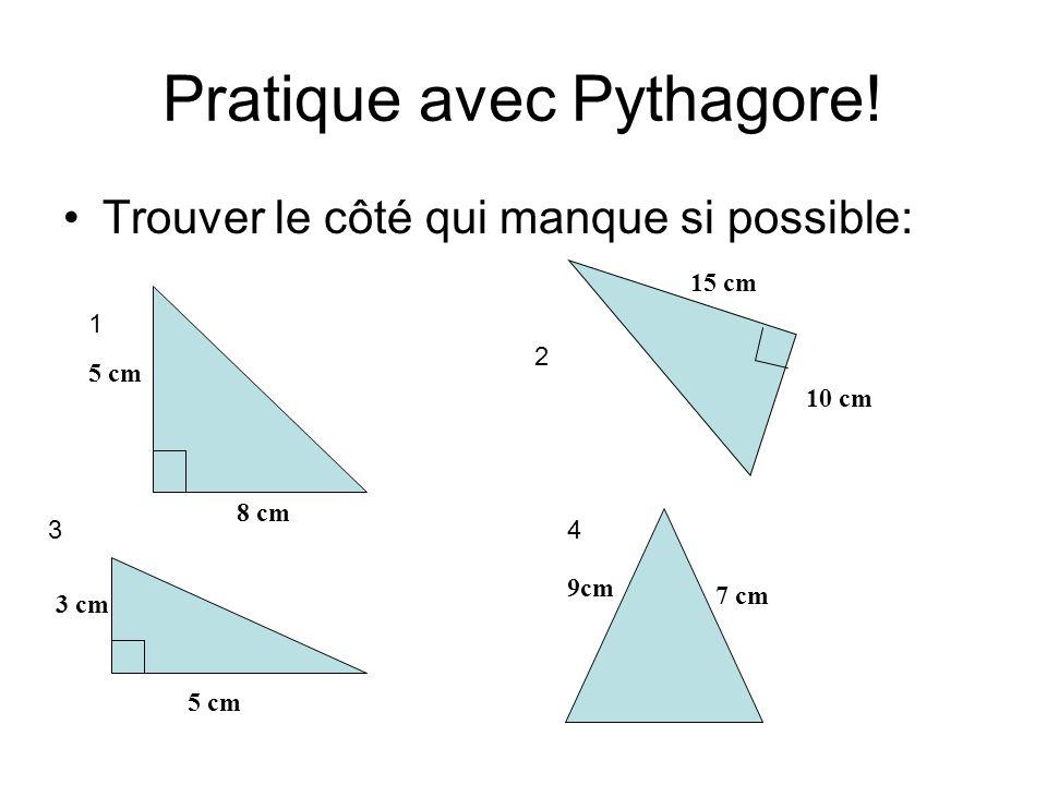 Pratique avec Pythagore! Trouver le côté qui manque si possible: 1 2 34 5 cm 8 cm 3 cm 5 cm 15 cm 10 cm 9cm 7 cm