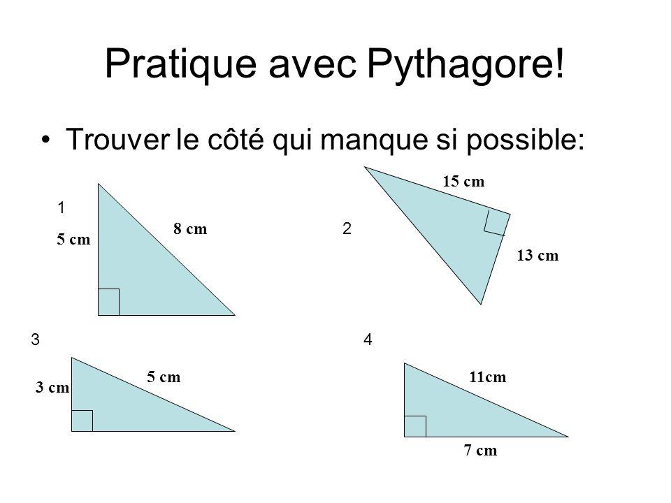 Pratique avec Pythagore! Trouver le côté qui manque si possible: 1 2 34 5 cm 8 cm 3 cm 5 cm 15 cm 13 cm 11cm 7 cm