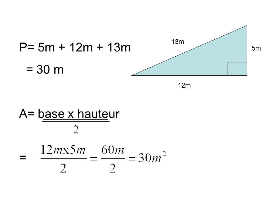13m 12m 5m P= 5m + 12m + 13m = 30 m A= base x hauteur =