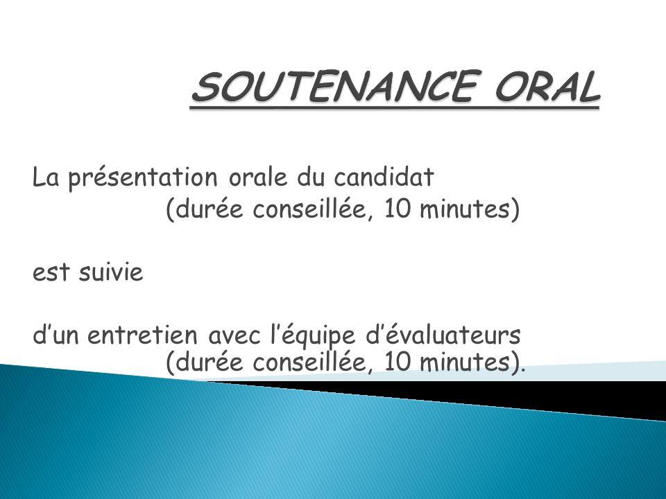 La présentation orale du candidat (durée conseillée, 10 minutes) est suivie d'un entretien avec l'équipe d'évaluateurs (durée conseillée, 10 minutes).