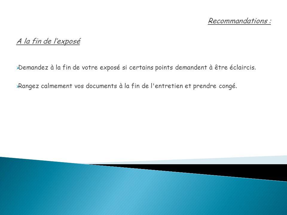 Recommandations : A la fin de l'exposé  Demandez à la fin de votre exposé si certains points demandent à être éclaircis.