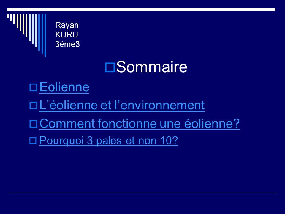 Rayan KURU 3éme3  Sommaire  Eolienne Eolienne  L'éolienne et l'environnement L'éolienne et l'environnement  Comment fonctionne une éolienne? Comme