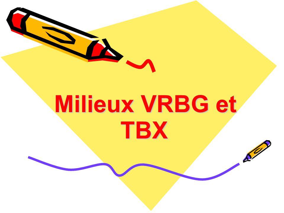 Milieux VRBG et TBX Milieux VRBG et TBX