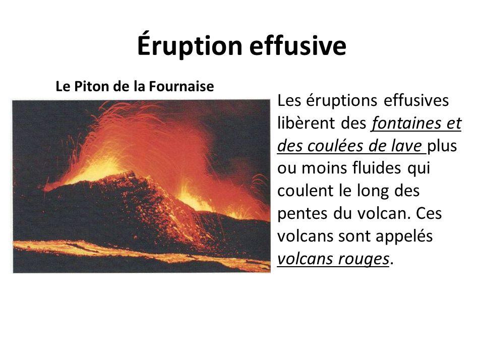 Éruption effusive Le Piton de la Fournaise Les éruptions effusives libèrent des fontaines et des coulées de lave plus ou moins fluides qui coulent le