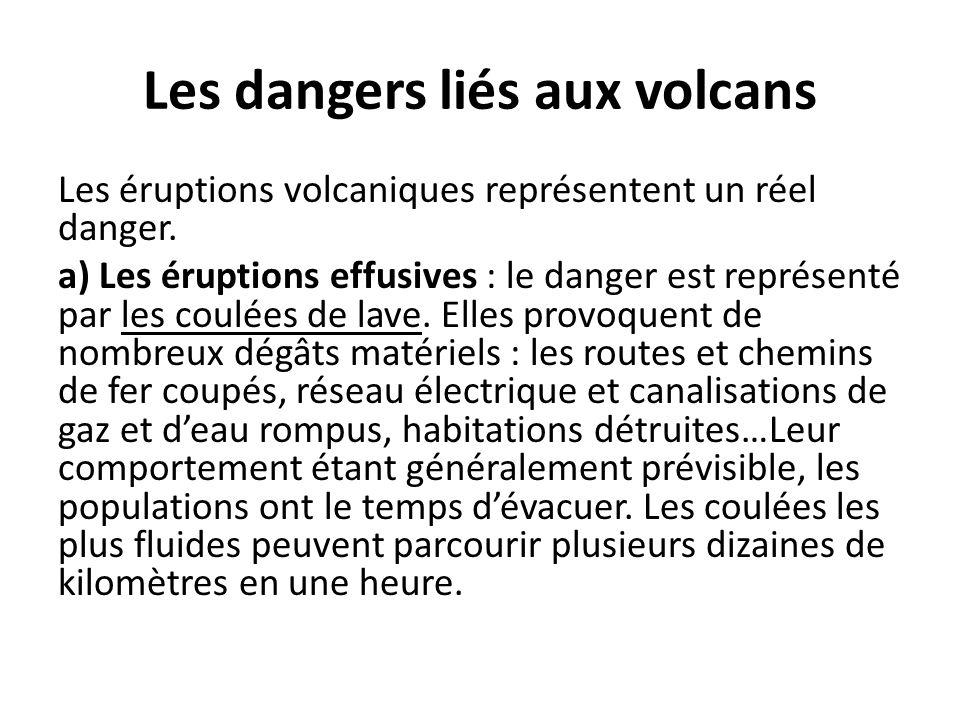 Les dangers liés aux volcans Les éruptions volcaniques représentent un réel danger. a) Les éruptions effusives : le danger est représenté par les coul